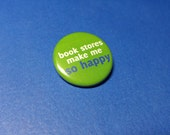 Book Stores Make Me So Happy Pinback Button (or Magnet)