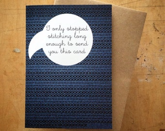 I only stopped stitching long enough to send you this card -  greeting card