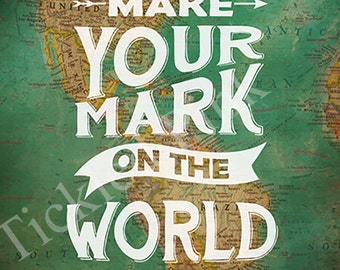 Make Your Mark On The World Typography Print