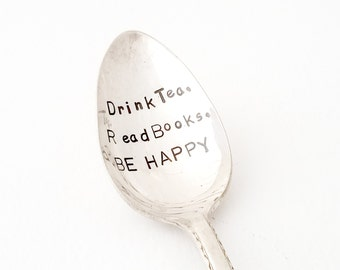 Hand stamped Spoon ~ Drink Tea, Read Books BE HAPPY ~ Vintage Spoon from Goozeberry Hill