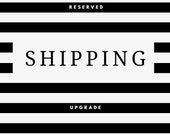 SHIPPING UPGRADE // Reserved // Custom