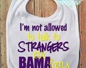 I'm not allowed to talk to Strangers or Bama fans Bib - LSU - Louisiana State - Football - Baby Fan Gear