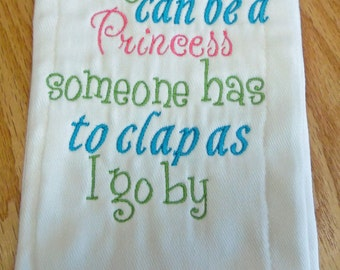 Not Everyone can be a Princess Someone needs to clap as I go by Burp Cloth - Baby Shower - New Baby