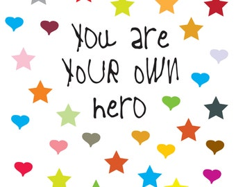 You Are Your Own Hero - Motto