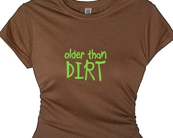 Gifts Retirement Tee Shirt Retiring Gift Boomer Lady Womans Funny T-Shirt Saying Message OLDER THAN DIRT Funny Womens Retirement Gift Lady