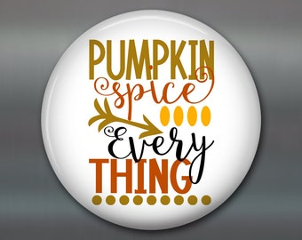 "3.5"" pumpkin spice everything fridge magnet- fun gifts for friends - magnets for the kitchen - housewarming gifts with quotes -  MA-WORD-40"