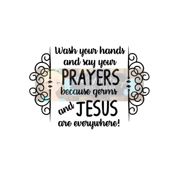 Wash Your Hands And Say Your Prayers Germs And Jesus Are