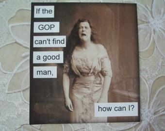 Magnet- If the GOP can't find a good man. How can I? Republicans Democrats