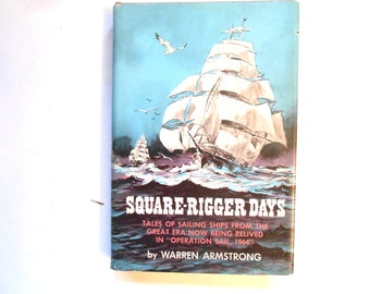 Square-Rigger Days, a Vintage Book of Tales of Sailing Ships by Warren Armstrong