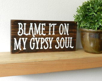 "Hippie Sign for Gypsy Décor – ""Blame It On My Gypsy Soul"""