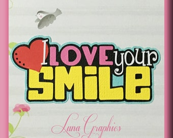 I Love Your Smile  Title Embellishments Paper Piecing card making and scrapbooking