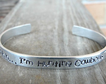 Shhh....I'm Hunting Cowboys - Country Girl Jewelry - Single Women - Gift for Singles -  Skinny Cuff - Handstamped Bracelet