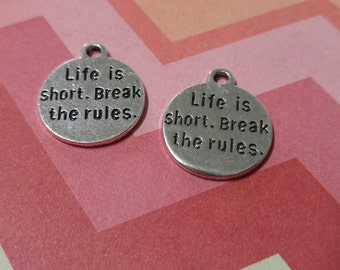 Quote Charms Pendants Antiqued Silver Life Is Short Break the Rules 4 pieces 22mm