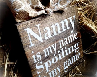 Nanny Gift,Nanny Sign  , Mother's Day Gift ,Nanny Is My Name Spoiling Is My Game , Wood Block , Plaque , Mimi Gigi Nana Meme Yaya Oma GG