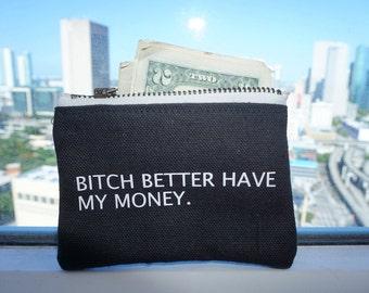 Bitch Better Have My Money Wallet / Zipper Pouch / Zipper Wallet / Coin Purse / Custom Wording Available / Handmade by GAG THREADS