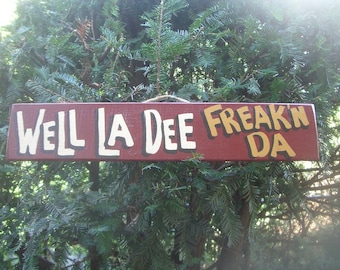 WELL LA DEE Freak'n Da - Country Primitive Rustic Wood Handmade Sign Plaque