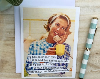 Card #7b - We Are So Hilarious....Blank Inside Friend Greeting