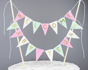Welcome Baby Cake Bunting, Pink ,Mint Green, Gold and White Baby Shower Cake Topper, Personalized Baby Cake Banner, New Baby Sign