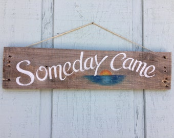 Rustic Beach Sign, Retirement Sign, Someday Came Sign, Beach Sign, Rustic Sign, Beach Sign, Coastal Decor, Vacation Sign, Boat Decor