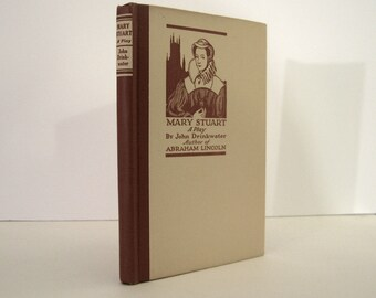 Mary Stuart, a Play by John Drinkwater, Published by Houghton, Mifflin Co, Boston, 1921 First American Edition English Drama Vintage Book