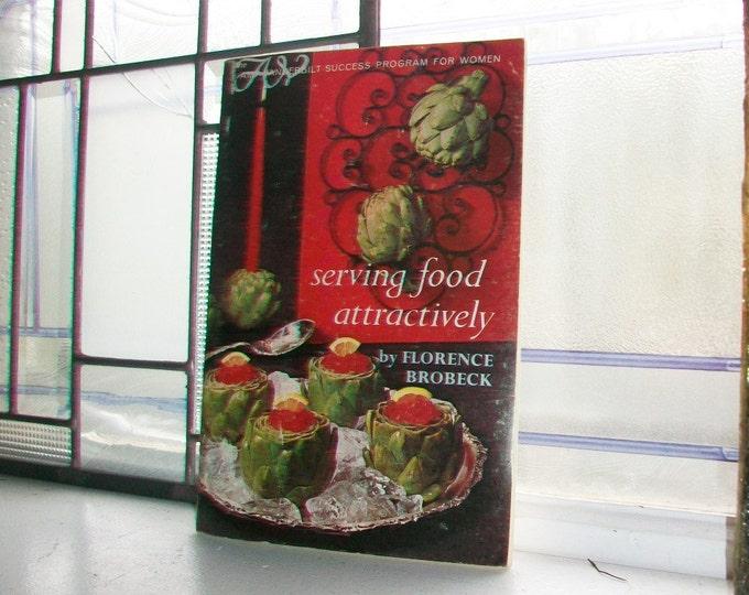 Serving Food Attractively by Florence Brobeck Vintage 1966 Cookbook Garnishing Guide
