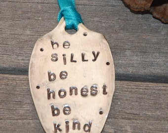 Be SILLY Be HONEST Be KIND hand stamped Grapefruit spoon Ornament with Teal Ribbon