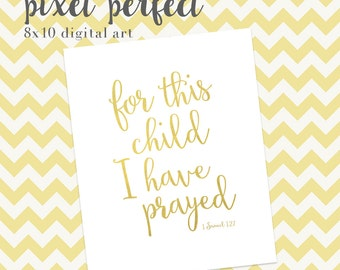 For This Child I Have Prayed - INSTANT DOWNLOAD 8x10 Nursery Artwork - GOLD