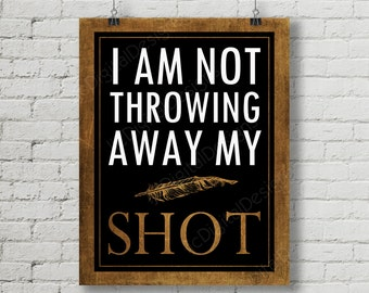 Hamilton Inspired Fan Art, Printable Hamilton Musical Quote Word Art Poster, Not Throwing Away My Shot, 11x14 and 8x10 INSTANT DOWNLOAD