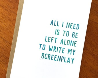 Funny Sarcastic Card; All I Need Is To Be Left Alone To Write My Screenplay; Edgy Humor; Funny Card for Writers; Hollywood; Screenwriters