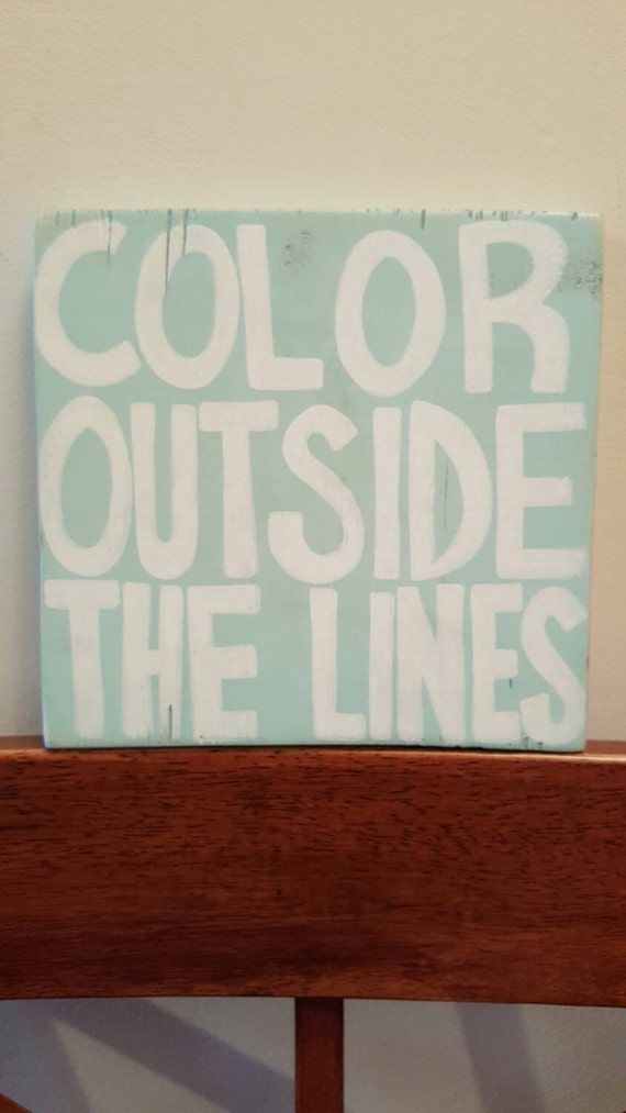 Color Outside the Lines - Wood sign