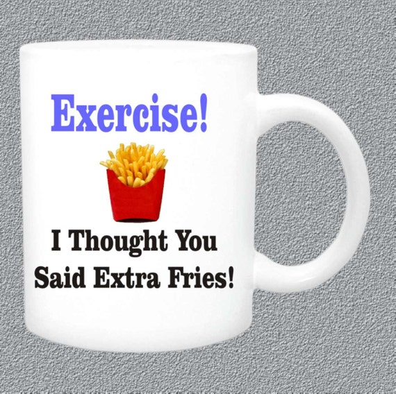 Exercise! I thought you said extra fries coffee mug, funny coffee mug, funny coffee cup, exercise excuse mug, ceramic coffee mug