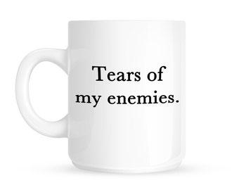 Tear Of My Enemies Mug