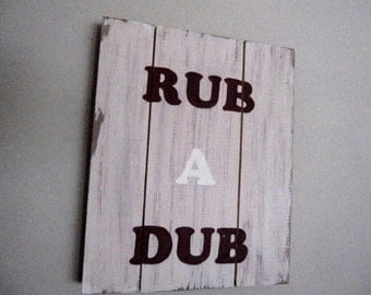 Rub A Dub - Rustic wood sign