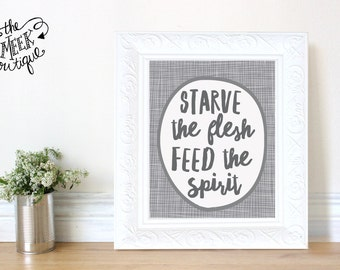 INSTANT DOWNLOAD, Starve the Flesh, Feed the Spirit, Printable, No. 644