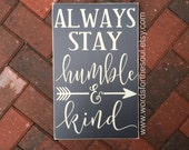 Always Stay HUMBLE and KIND - Scripture Art - Inspirational Decor - Rustic Wood Sign - Farmhouse Decor -Be Humble - Be Kind - Tim Mcgraw
