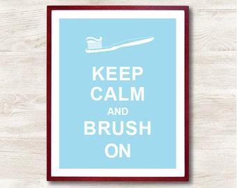 Keep Calm and Brush On - Instant Download, Custom Color, Personalized Gift, Inspirational Quote, Keep Calm Poster, Bathroom Wall Decor