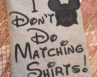 Darth Vader I Don't Do Matching Shirts Custom Embroidered Disney Inspired Vacation Shirts for the Family! 30