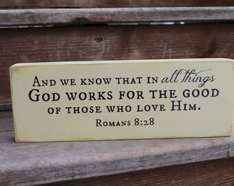 "Romans 8:28 - ""And we know that in all things God works for the good of those who love Him."""