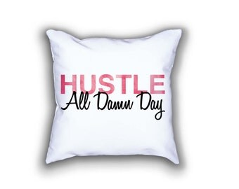 Hustle All Damn Day Pillow - 18x18in Pillow - Decorative Pillow - Home Decor - Home and Living
