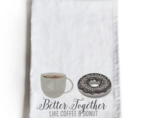Handmade Cotton Kitchen Tea Towel Gift For Her -Gift for Him -Better Together Coffee Donut Tea Towel -Wedding Anniversary Gift For Wife