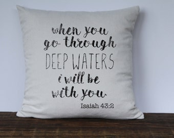 Scripture Pillow Cover, Bible Verse Pillow, Inspirational Pillow, Scriptural Decor, Isaiah 43:2 When you go through deep waters I will be wi