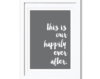 """This is Our Happily Ever After, A4 8x10"""" A3 or 11x14"""", printed"""