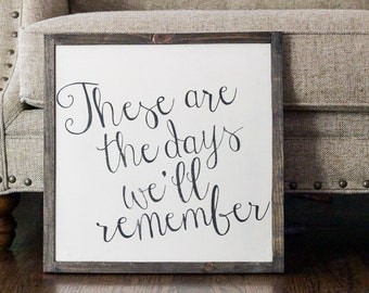 These are the days we'll remember sign, wood sign, gift
