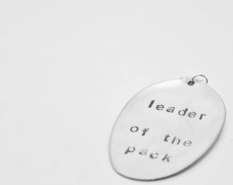 "Inspirational hand stamped pendant made from antique silver plated flatware spoon ""leader of the pack"""