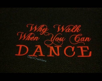Embroidered Dance hooded sweatshirt - Why walk when you can dance hoodie sweatshirt - Dancer sweatshirt - cute dance sweatshirt