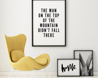Man On Top Of Mountain Didn't Fall There Minimalist Typography Scandinavian Style Black White Quote Poster Prints Printable Wall Decor Art