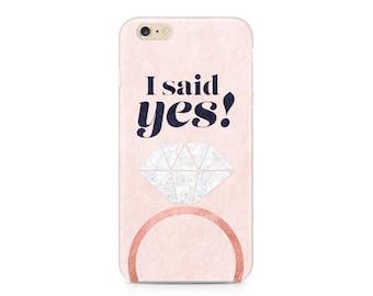 I Said Yes Phone Case - Bride Phone Case - Engaged iPhone Case - Bachelorette - iPhone 7 - Galaxy S8 Phone Case - Custom Phone Case