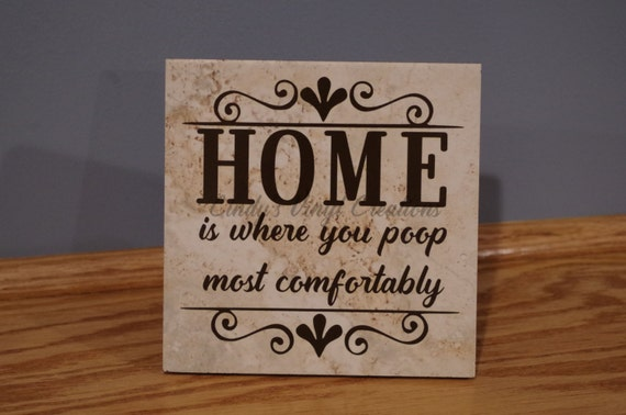 Home Is Where You Poop Most Comfortably Ceramic 6 Inch Tile