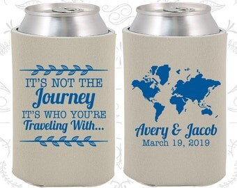 Its Not the Journey, Its who your traveling with, Personalized Wedding, Destination Wedding Favors, Travel Wedding Favors, Can Coolers (374)