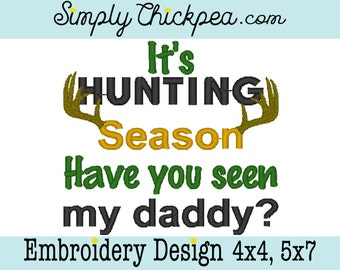 Embroidery Design - It's Hunting Season Have You Seen My Daddy - Deer Antlers - Instant Download - For 4x4 and 5x7 Hoops - Great for Boys